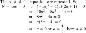 \text{The root of the equation are repeated. So,} \\ \begin{array}{lll} b^2-4ac=0&\Rightarrow& (-4a)^2-4(a)(2a+1)=0 \\ &\Rightarrow& 16a^2-8a^2-4a=0\\ &\Rightarrow& 8a^2-4a=0\\ &\Rightarrow&a(8a-4)=0\\ & \Rightarrow& a=0 \text{ or } a=\dfrac{1}{2} \ \text{ here } a\neq 0 \end{array}