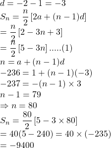 \begin{array}{l}d =  - 2 - 1 =  - 3\\{S_n} = \dfrac{n}{2}\left[ {2a + (n - 1)d} \right]\\ = \dfrac{n}{2}\left[ {2 - 3n + 3} \right]\\ = \dfrac{n}{2}\left[ {5 - 3n} \right].....(1)\\n = a + (n - 1)d\\ - 236 = 1 + (n - 1)( - 3)\\ - 237 =  - (n - 1) \times 3\\n - 1 = 79\\ \Rightarrow n = 80\\{S_n} = \dfrac{{80}}{2}\left[ {5 - 3 \times 80} \right]\\ = 40(5 - 240) = 40 \times ( - 235)\\ =  - 9400\end{array}